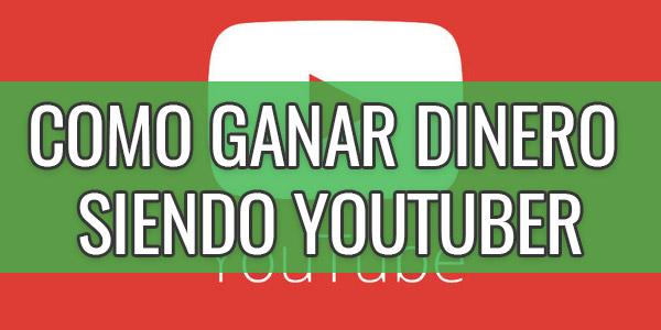 ganar dinero siendo youtuber
